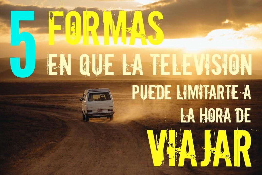 Formas en que la televisión te limita a la hora de viajar